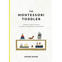 The Montessori Toddler: A Parent's Guide to Raising a Curious and Responsible Human Being