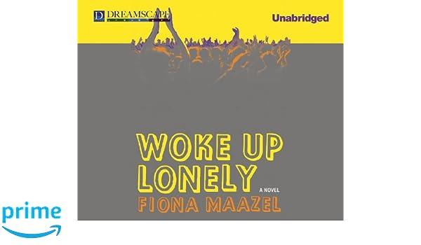Woke Up Lonely: Amazon.es: Fiona Maazel, Bernadette Dunne ...