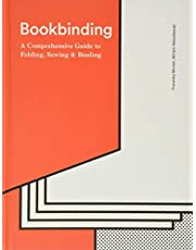 Bookbinding: A Comprehensive Guide to Folding, Sewing, & Binding: (step by step guide to every possible bookbinding format for book designers and production staff)
