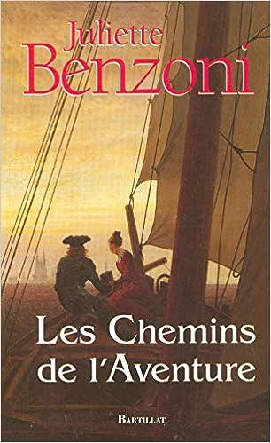 Amazon Fr Les Chemins De L Aventure Juliette Benzoni