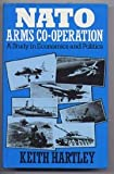 NATO Arms Co-Operation : A Study in Economics and Politics, Hartley, Keith, 0043410227
