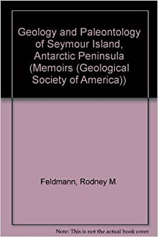 Geology and Paleontology of Seymour Island, Antarctic Peninsula (MEMOIR (GEOLOGICAL SOCIETY OF AMERICA))