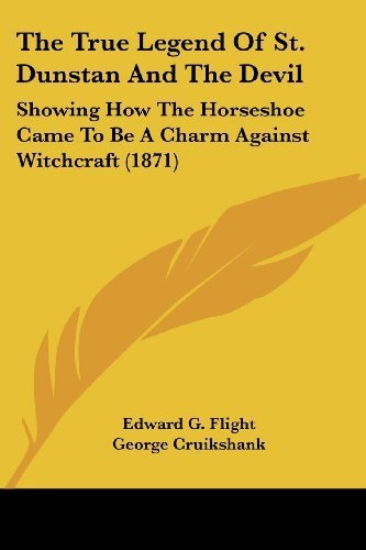 The True Legend Of St. Dunstan And The Devil: Showing How The Horseshoe Came To Be A Charm Against Witchcraft (1871) by Flight, Edward G. (2009) Paperback ()