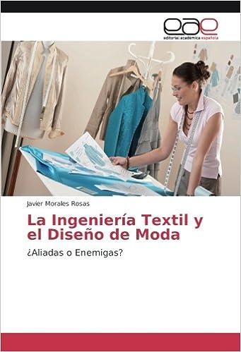 La Ingeniería Textil y el Diseño de Moda: ¿Aliadas o Enemigas?: Amazon.es: Javier Morales Rosas: Libros