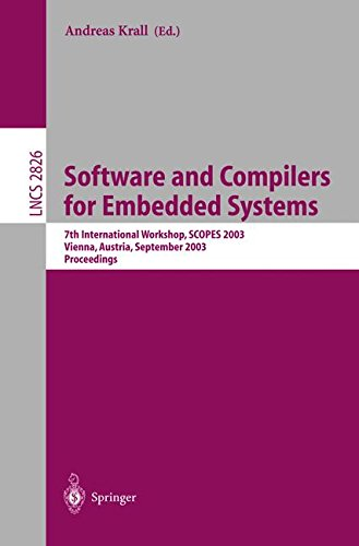 Software and Compilers for Embedded Systems: 7th International Workshop, SCOPES 2003, Vienna, Austria, September 24-26, 2003, Proceedings (Lecture Notes in Computer Science) by Andreas Krall