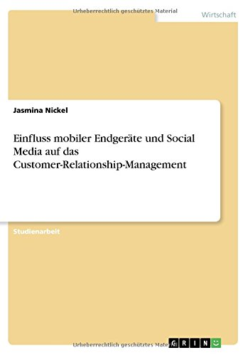 Download Einfluss Mobiler Endgeräte Und Social Media Auf Das Customer-Relationship-Management (German Edition) pdf epub