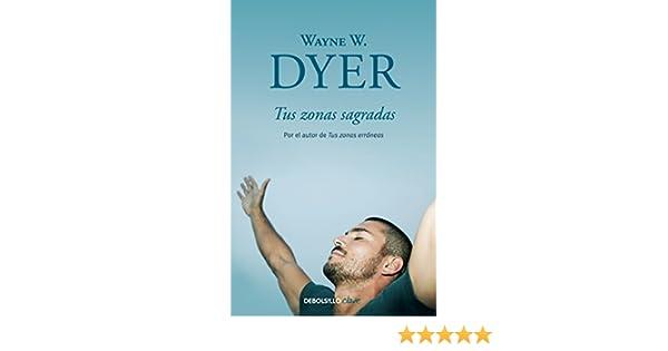 Tus zonas sagradas eBook: Wayne W. Dyer: Amazon.es: Tienda Kindle