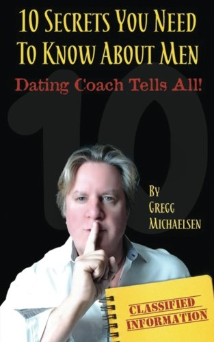 10 Secrets You Need To Know About Men: Dating Coach Tells All! (Relationship and Dating Advice for Women) (Volume 16)