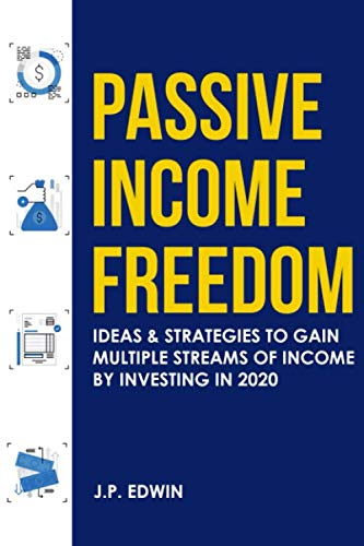 Passive Income Freedom: Ideas & Strategies to Gain Multiple Streams of Income by Investing in 2020