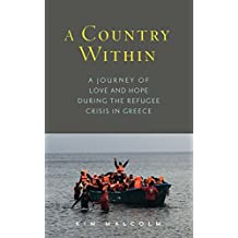 A Country Within: A Journey of Love and Hope During the Refugee Crisis in Greece