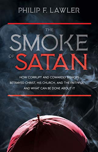 - The Smoke of Satan: How Corrupt and Cowardly Bishops Betrayed Christ, His Church, and the Faithful . . . and What Can Be Done About It