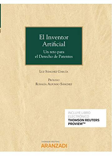 El Inventor Artificial (Papel + e-book): Un reto para el Derecho de Patentes (Monografía)