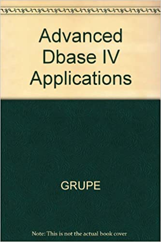 dBASE IV Advanced Applications Cases and Solutions