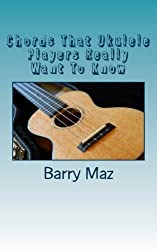 Chords That Ukulele Players Really Want To Know by Barry Maz (2012-03-26)