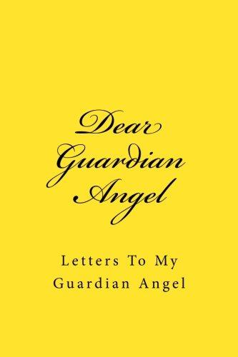 Dear Guardian Angel: Letters To My Guardian Angel (Journal)