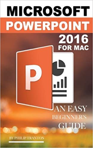 microsoft powerpoint 2016 for mac an easy beginner s guide philip