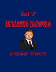My Leonardo DiCaprio Scrap Book: Blank Pages for You to Fill (My Fan Book)