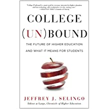 College (Un)bound: The Future of Higher Education and What It Means for Students