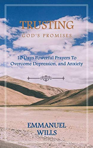 TRUSTING GOD'S PROMISES: 10 Days Powerful Prayers To Overcome Depression, And Anxiety (Gods Promises Devotional Journal)