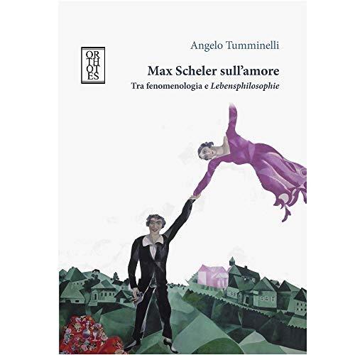 Max Scheler sull'amore. Tra fenomenologia e «lebensphilosophie»