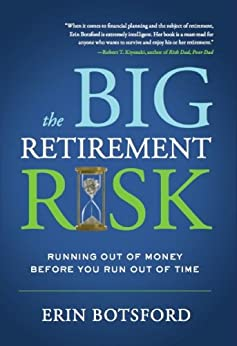 The Big Retirement Risk: Running Out of Money Before You Run Out of Time by [Botsford, Erin]