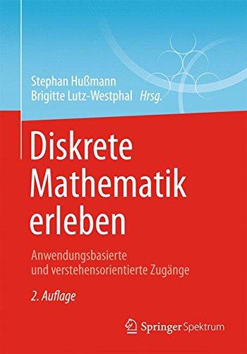 Diskrete Mathematik erleben: Anwendungsbasierte und verstehensorientierte Zugänge (German Edition)