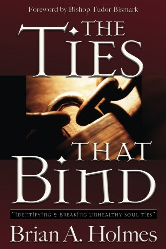 The Ties That Bind: Identifying and Breaking Unhealthy Soul Ties pdf epub