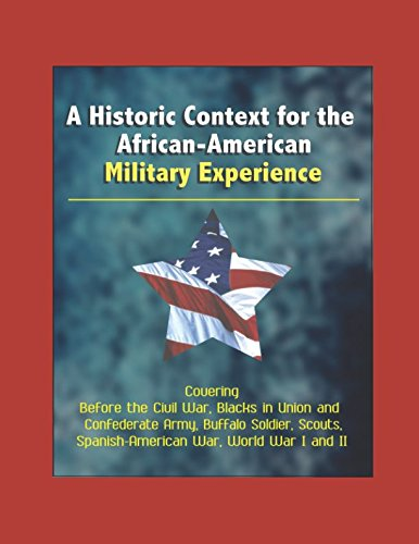 Search : A Historic Context for the African-American Military Experience - Covering Before the Civil War, Blacks in Union and Confederate Army, Buffalo Soldier, Scouts, Spanish-American War, World War I and II