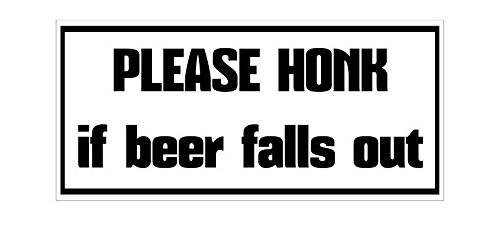 Please Honk If Beer Falls Out Vinyl Sticker Decal