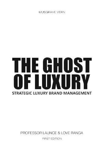 The Ghost of Luxury: Strategic Luxury Brand Management PDF