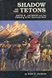 Front cover for the book Shadow on the Tetons : David E. Jackson and the claiming of the American West by John C. Jackson