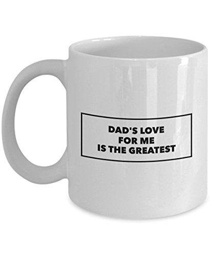 Funny Father Quote 11Oz Coffee Mug, Dad'S Love For Me Is The Greatest for Dad, Grandpa, Husband From Son, Daughter, Wife for Coffee & Tea Lovers