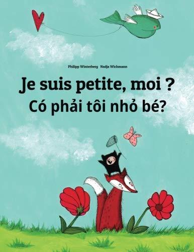 Je suis petite, moi ? Co phai toi nho be?: Un livre d'images pour les enfants (Edition bilingue franais-vietnamien) (French and Vietnamese Edition)