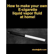 How to make your own Ecig Ecigarette Liquid fluid vapor at home!