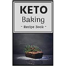 Keto Baking Recipe Book: Healthy Assortment of Delicious Ketogenic Diet Baking Recipes!