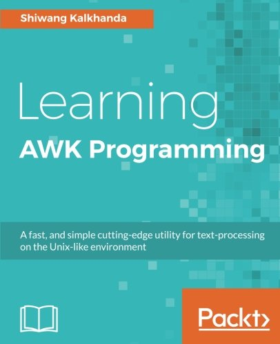 Learning AWK Programming: A fast, and simple cutting-edge utility for text-processing on the Unix-like environment