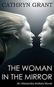The Woman In the Mirror: (A Psychological Suspense Novel) (Alexandra Mallory Book 1)