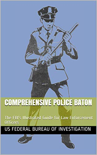 Comprehensive Police Baton: The FBI's Illustrated Guide for Law Enforcement ()
