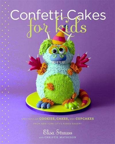 Confetti Cakes For Kids: Delightful Cookies, Cakes, and Cupcakes from New York City's Famed Bakery (Best Cake For Carving)