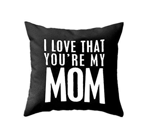 LEIOH Home Decor Cotton Linen I LOVE THAT YOU'RE MY MOM Black Throw Pillow Case Sofa Cushion Cover 18 x 18,Mom Birthday Gifts,Mother's Day Gifts from Daughter,Son