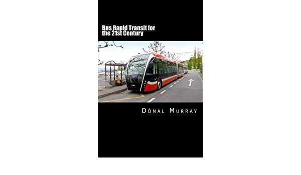 bus rapid transit for the 21st century murray donal 9781481233989 amazon com books amazon com