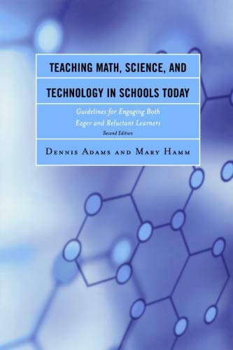 Teaching Math, Science, and Technology in Schools Today: Guidelines for Engaging Both Eager and Reluctant Learners, 2nd Edition