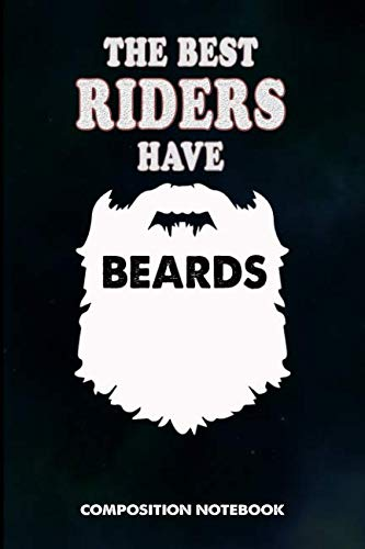 The Best Riders have Beards: Composition Notebook, Men Birthday Journal Gift for Dirt bike, Horse and Motocross Riding Lovers to write on