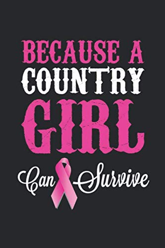 Because a Country Girl Can Survive: Breast Cancer Survivor Blank Line Notebook, Country Girls are Strong Notebook, Breast Cancer Journal, Motivational ... College Ruled Paper Pages, Blank Line Pages