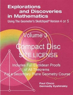 Explorations and Discoveries in Mathematics Using the Geometer's Sketchpad Version 4 or 5 Volume 3 Compact Disc . Site - Volume Compact Disc 5 School