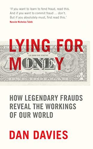 Lying for Money: How Legendary Frauds Reveal the Workings of Our World por Dan Davies