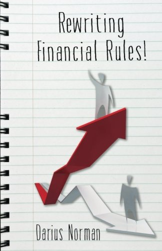 Rewriting Financial Rules: Simple keys to rewriting financial rules using  credit repairing, building,  and consumer reporting strategies.