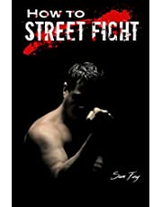 How To Street Fight: Street Fighting Techniques for Learning Self Defense