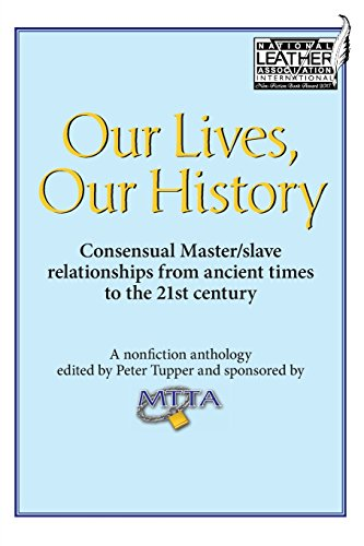 Our Lives, Our History: Consensual Master/slave relationships from ancient times to the 21st century