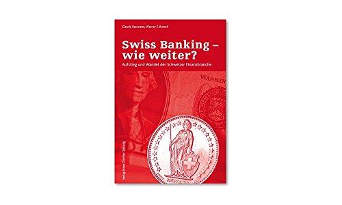 Swiss Banking - wie weiter?: Aufstieg und Wandel der Schweizer Finanzbranche Gebundenes Buch – 1. Oktober 2008 Claude Baumann Werner E Rutsch 3038234672 Wirtschaft International